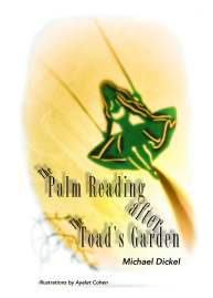 The Palm Reading after The Toad's Garden flash fiction by Michael Dickel ISBN 978-0989624541 <b>click image to buy</b>